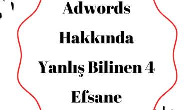 Adwords hakkında yanlış bilinen 4 efsane